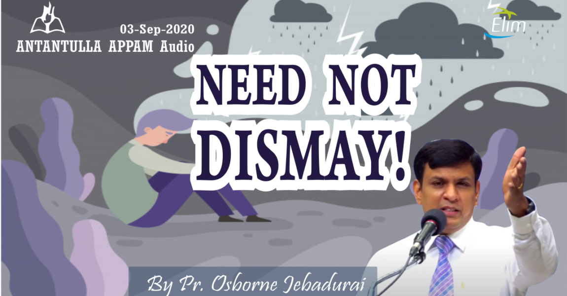 Sep – 03 – NEED NOT DISMAY!